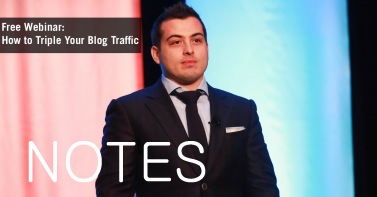 Triple Your Blog Traffic Notes – Social Triggers Webinar